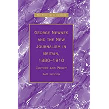 George Newnes and the New Journalism in Britain, 1880–1910: Culture and Profit (The Nineteenth Century Series)