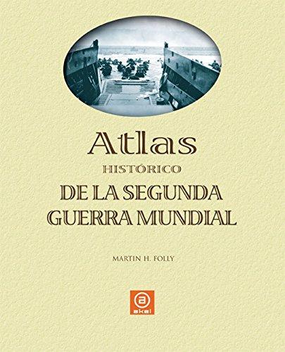 Atlas de la Segunda Guerra Mundial (Atlas Akal) por Martin H. Folly