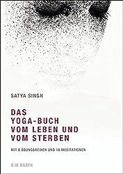 Das Yoga-Buch vom Leben und vom Sterben: Mit 8 Übungsreihen und 18 Meditationen