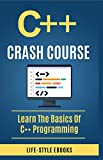 C++: C++ CRASH COURSE – Beginner's Course To Learn The Basics Of C++ Programming In 24 Hours!: (c++, c++ for beginners, c, java, python, angularjs) (English Edition)