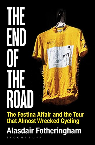 The End of the Road: The Festina Affair and the Tour that Almost Wrecked Cycling (English Edition)
