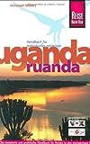 Uganda, Ruanda, Ruwenzori: Das komplette Reisehandbuch
