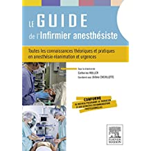 Le guide de l'infirmier anesthésiste: Toutes les connaissances théoriques et pratiques en anesthésie-réanimation et urgences
