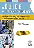 Le guide de l'infirmier anesthésiste: Toutes les connaissances théoriques et pratiques en anesthésie-réanimation et urgences (French Edition)
