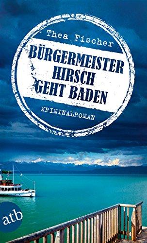Bürgermeister Hirsch geht baden: Kriminalroman