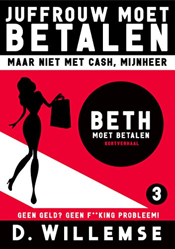 Beth Moet Betalen: Geen Geld? Geen F**king Probleem! (Juffrouw Moet Betalen, Maar Niet Met Cash Mijnheer! Book 3) (Dutch Edition) 18 Niet