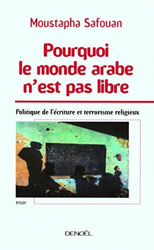 Pourquoi le monde arabe n'est pas libre: Politique de l'écriture et terrorisme religieux