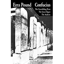 Confucius: The Unwobbling Pivot / The Great Digest / The Analects: The Great Digest, the Unwobbling Pivot, the Analects