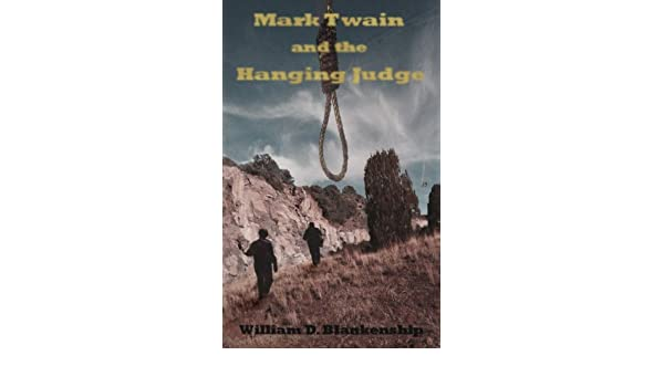 Mark Twain And The Hanging Judge Ebook William D Blankenship