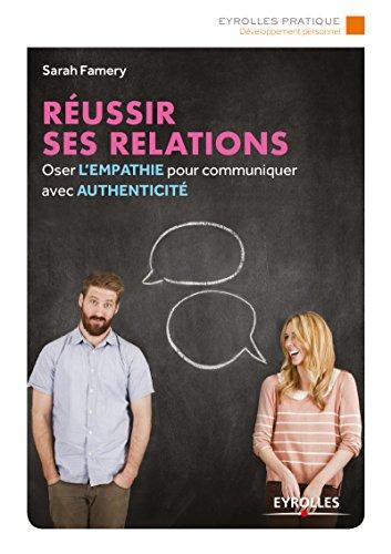 Réussir ses relations: Osez l'empathie pour communiquer avec authenticité par Sarah Famery