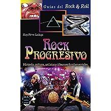 Rock Progresivo: Historia, Cultura, Artistas y álbumes Fundamentales (Guías Del Rock & Roll)