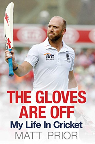 The Gloves are Off: My Life in Cricket (English Edition) por Matt Prior