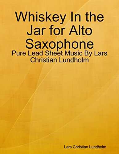 Whiskey In the Jar for Alto Saxophone - Pure Lead Sheet Music By Lars Christian Lundholm (Alte Jar)