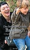 Das lesbisch-schwule Babybuch: Ein Ratgeber zu Kinderwunsch und Elternschaft