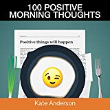 100 Positive Morning Thoughts: Turn Dull Mornings into Bright Successful Days!