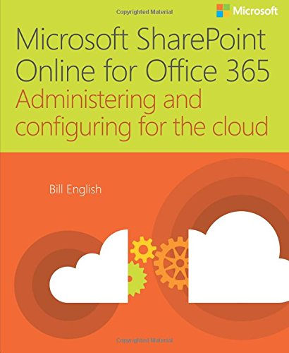 Microsoft Sharepoint Online for Office 365: Administering and Configuring for the Cloud (It Best Practices - Microsoft Press) por Bill English