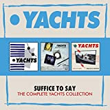 Suffice To Say. The Complete Yachts Collection: 3Cd Boxset