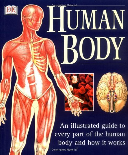 By Author Human Body: An Illustrated Guide To Every Part Of The Human Body And How It Works (10th Edition)