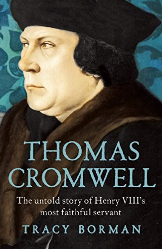 Thomas Cromwell: The Untold Story of Henry VIII's Most Faithful Servant by Tracy Borman (2016-01-12)
