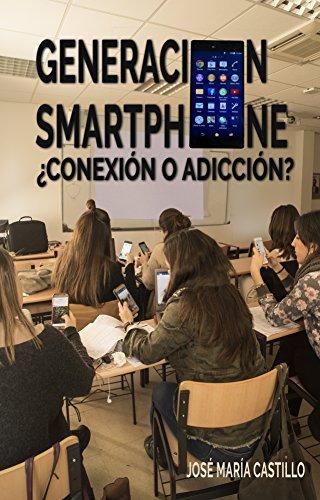 GENERACIÓN SMARTPHONE: ¿CONEXIÓN O ADICCIÓN? por José María Castillo-Pomeda