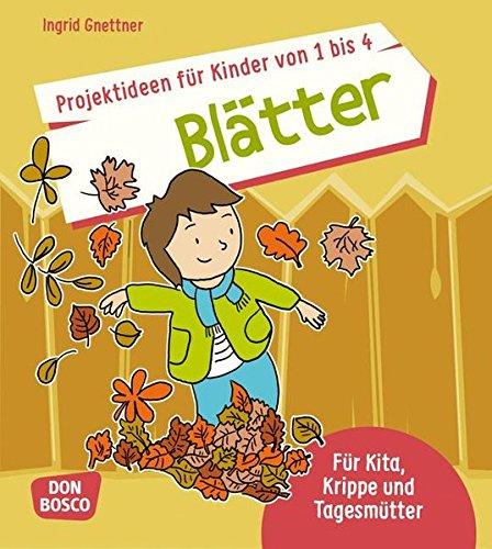 Projektideen für Kinder von 1 bis 4: Blätter: Für Kita, Krippe und Tagesmütter. Ideal für den Herbst. (Die schönsten Projektideen für Kinder unter drei) Kita, Krippe Blatt