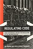 Regulating Code: Good Governance and Better Regulation in the Information Age (Information Revolution and Global Politics Series)