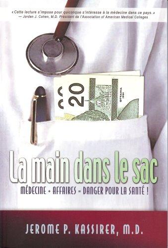 La Main dans le sac : Médecine + affaires = danger pour la santé ! par Jérôme-P Kassirer