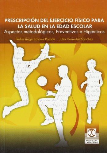 Prescripción de ejercicio físico para la salud en edad escolar por Latorre Roman
