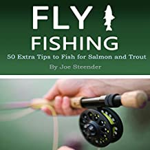 Fly Fishing: 50 Extra Tips to Fish for Salmon and Trout