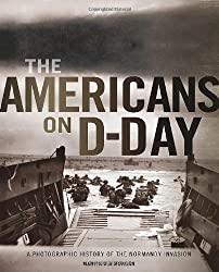 Americans on D-Day: A Photographic History of the Normandy Invasion
