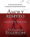 Amor y Respeto: Cuaderno de Ejercicios = Love and Respect (Enfoque a la Familia)
