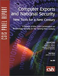 Computer Exports and National Security: New Tools for a New Century : a Report of the CSIS Commission on Technology Security in the Twenty-First Century (CSIS Reports) by James A. Lewis (2001-06-30)