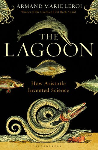By Armand Marie Leroi The Lagoon: How Aristotle Invented Science
