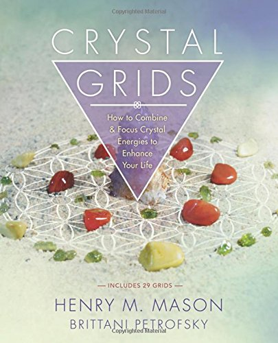 Crystal Grids: How to Combine and Focus Crystal Energies to Enhance Your Life