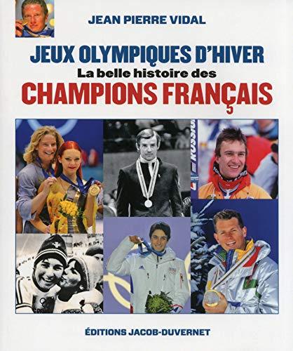 Jeux Olympiques d'Hiver : La belle histoire des champions Français par Jean-pierre Vidal