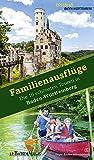 Familienausflüge: Die 16 schönsten Touren in Baden-Württemberg