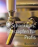 Schankkurs: Bierzapfen für Profis: In drei Schritten zum Schankmeister