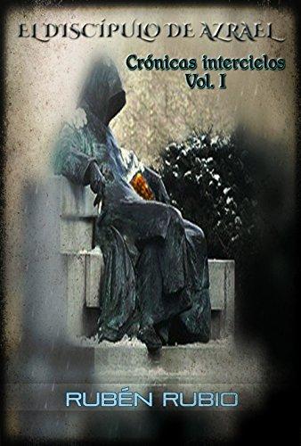 El discípulo de Azrael: Volume 1 (Crónicas intercielos) por Rubén Rubio