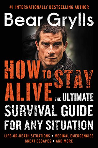 How to Stay Alive: The Ultimate Survival Guide for Any Situation (English Edition)