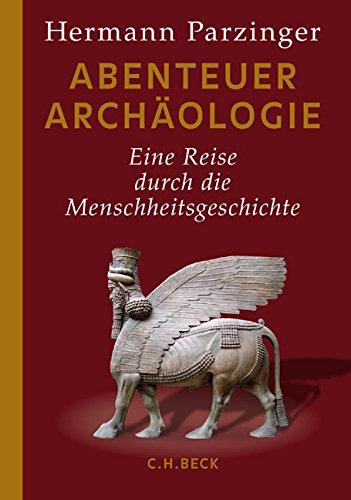 Abenteuer Archäologie: Eine Reise durch die Menschheitsgeschichte
