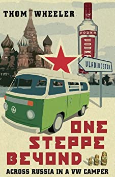 One Steppe Beyond: Across Russia in a VW Camper by [Wheeler, Thom]