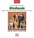 Windhunde - Afghane/Saluki/Barsoi/Greyhound/Irish Wolfhound/Deerhound/: Whippet - Ursprung - Aufzucht - Erziehung - Pflege (Hunderassen Urs Ochsenbein)