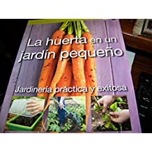 La huerta en un jardin pequeno / Vegetables in a Small Garden (Jardineria practica y exitosa / RHS Simple Steps)