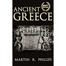 Ancient Greece: Discover the Secrets of Ancient Greece by Martin R. Phillips (2015-05-01)