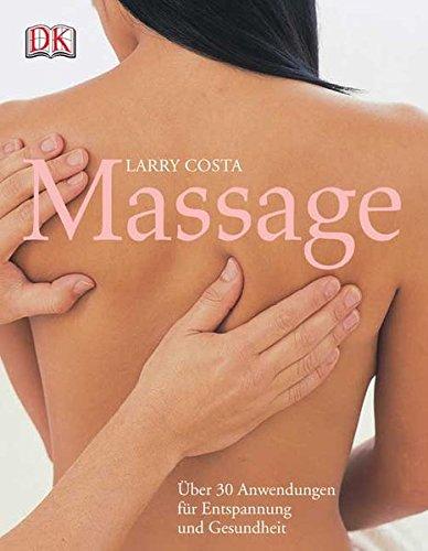 Massage: Über 30 Anwendungen für Entspannung und Gesundheit
