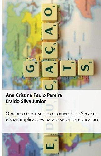 O Acordo Geral sobre o Comércio de Serviços e suas Implicações para o Setor da Educação (Portuguese Edition) por Ana Cristina Paulo Pereira