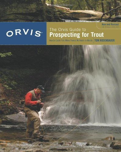the-orvis-guide-to-prospecting-for-trout-how-to-catch-fish-when-theres-no-hatch-to-match-revised-edi