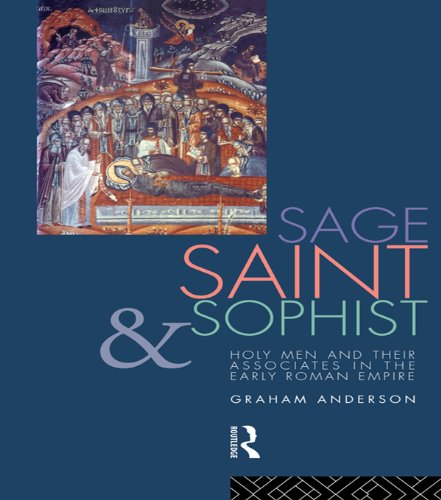Sage, Saint and Sophist: Holy Men and Their Associates in the Early Roman Empire por Graham Anderson
