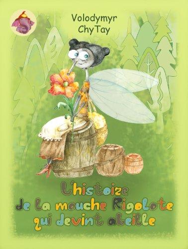 Couverture du livre L'HISTOIRE DE LA MOUCHE RIGOLOTE QUI DEVINT ABEILLE (L'histoire de l'éléphanteau nommé porte-clochette )