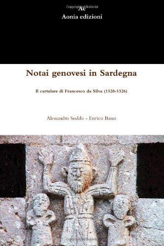 Notai genovesi in Sardegna. Il cartulare di Francesco da Silva (1320-1326) by Alessandro Soddu - Enrico Basso (2012-11-19)